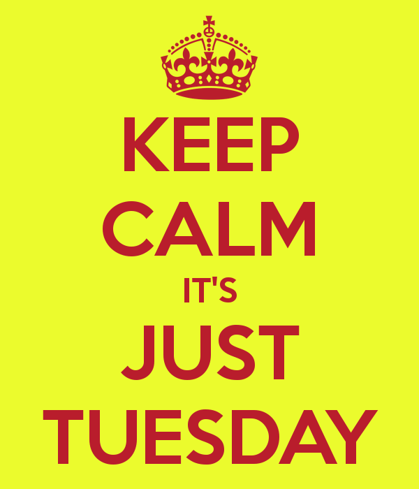 keep-calm-it-s-just-tuesday-2