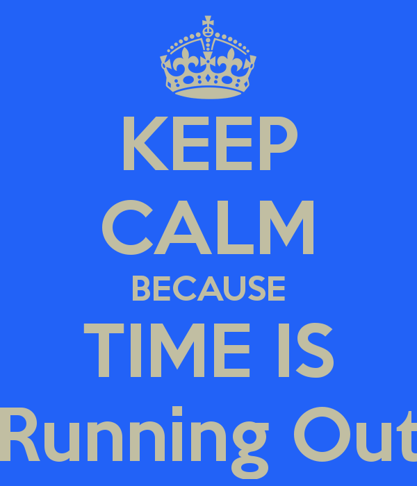 keep-calm-because-time-is-running-out